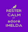 RESTER CALM ET adoré IMELDA - Personalised Poster A4 size