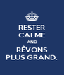 RESTER CALME AND RÊVONS PLUS GRAND. - Personalised Poster A4 size