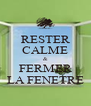 RESTER CALME & FERMER LA FENETRE - Personalised Poster A4 size