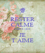 RESTER CALME PARCE QUE JE T´AIME - Personalised Poster A4 size
