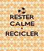 RESTER CALME & RECICLER  - Personalised Poster A4 size