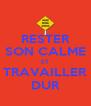 RESTER SON CALME ET TRAVAILLER DUR - Personalised Poster A4 size