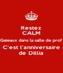 Restez CALM Gateaux dans la salle de prof C'est l'anniversaire de Dillia - Personalised Poster A4 size