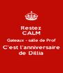 Restez CALM Gateaux - salle de Prof C'est l'anniversaire de Dillia - Personalised Poster A4 size