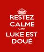 RESTEZ CALME CAR LUKE EST DOUÉ - Personalised Poster A4 size