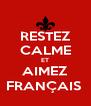 RESTEZ CALME ET AIMEZ FRANÇAIS  - Personalised Poster A4 size