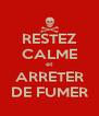RESTEZ CALME et ARRETER DE FUMER - Personalised Poster A4 size