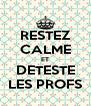 RESTEZ CALME ET DETESTE LES PROFS - Personalised Poster A4 size