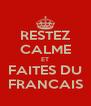 RESTEZ CALME ET FAITES DU FRANCAIS - Personalised Poster A4 size