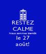 RESTEZ CALME Nous sommes bientôt le 27 août! - Personalised Poster A4 size