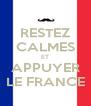 RESTEZ CALMES ET APPUYER LE FRANCE - Personalised Poster A4 size