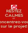 RESTEZ CALMES ET concentrez-vous sur le projet! - Personalised Poster A4 size