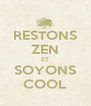 RESTONS ZEN ET SOYONS COOL - Personalised Poster A4 size