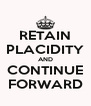 RETAIN PLACIDITY AND CONTINUE FORWARD - Personalised Poster A4 size