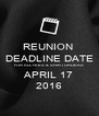 REUNION  DEADLINE DATE FOR ALL FEES & SHIRT ORDERS APRIL 17 2016 - Personalised Poster A4 size