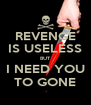 REVENGE IS USELESS BUT I NEED YOU TO GONE - Personalised Poster A4 size