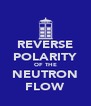REVERSE POLARITY OF THE NEUTRON FLOW - Personalised Poster A4 size