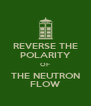 REVERSE THE POLARITY OF THE NEUTRON FLOW - Personalised Poster A4 size