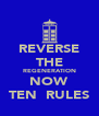 REVERSE THE REGENERATION NOW TEN  RULES - Personalised Poster A4 size