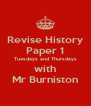 Revise History Paper 1 Tuesdays and Thursdays with Mr Burniston - Personalised Poster A4 size