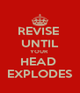 REVISE  UNTIL YOUR  HEAD  EXPLODES - Personalised Poster A4 size