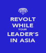 REVOLT WHILE YOUR LEADER'S IN ASIA - Personalised Poster A4 size