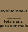 'Revolucione-se   culturalmente leia mais  'para ser mais! - Personalised Poster A4 size