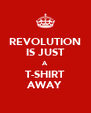 REVOLUTION IS JUST A T-SHIRT AWAY - Personalised Poster A4 size