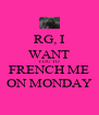 RG, I WANT YOU TO FRENCH ME ON MONDAY - Personalised Poster A4 size