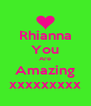 Rhianna You Are Amazing xxxxxxxxx - Personalised Poster A4 size