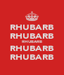 RHUBARB RHUBARB RHUBARB RHUBARB RHUBARB - Personalised Poster A4 size