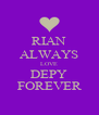 RIAN ALWAYS LOVE DEPY FOREVER - Personalised Poster A4 size