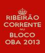 RIBEIRÃO CORRENTE NO BLOCO OBA 2013 - Personalised Poster A4 size