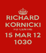 RICHARD KORNICKI FD CENTRE 15 MAR 12 1030 - Personalised Poster A4 size