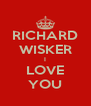 RICHARD WISKER I LOVE YOU - Personalised Poster A4 size