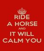 RIDE A HORSE AND IT WILL CALM YOU - Personalised Poster A4 size