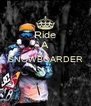 Ride A SNOWBOARDER   - Personalised Poster A4 size