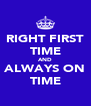 RIGHT FIRST TIME AND ALWAYS ON TIME - Personalised Poster A4 size