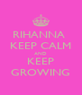 RIHANNA  KEEP CALM AND KEEP GROWING - Personalised Poster A4 size