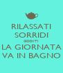 RILASSATI SORRIDI GODITI LA GIORNATA VA IN BAGNO - Personalised Poster A4 size