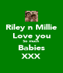 Riley n Millie Love you So much  Babies XXX - Personalised Poster A4 size