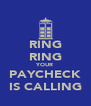 RING RING YOUR PAYCHECK IS CALLING - Personalised Poster A4 size