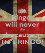 Ringo  will never die because... He's RINGO! - Personalised Poster A4 size