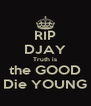 RIP DJAY Truth is the GOOD Die YOUNG - Personalised Poster A4 size