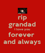 rip grandad I love you forever  and always - Personalised Poster A4 size