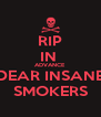 RIP IN  ADVANCE DEAR INSANE SMOKERS - Personalised Poster A4 size
