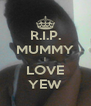 R.I.P. MUMMY I LOVE YEW - Personalised Poster A4 size