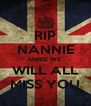 RIP NANNIE ANNIE WE   WILL ALL   MISS YOU  - Personalised Poster A4 size