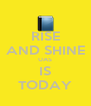 RISE AND SHINE UAS IS TODAY - Personalised Poster A4 size