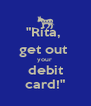 """""""Rita,  get out  your  debit card!"""" - Personalised Poster A4 size"""
